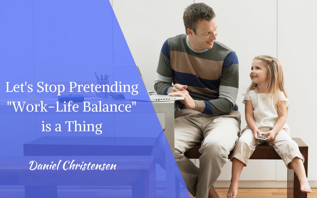 Let's Stop Pretending Work-Life Balance is a Thing